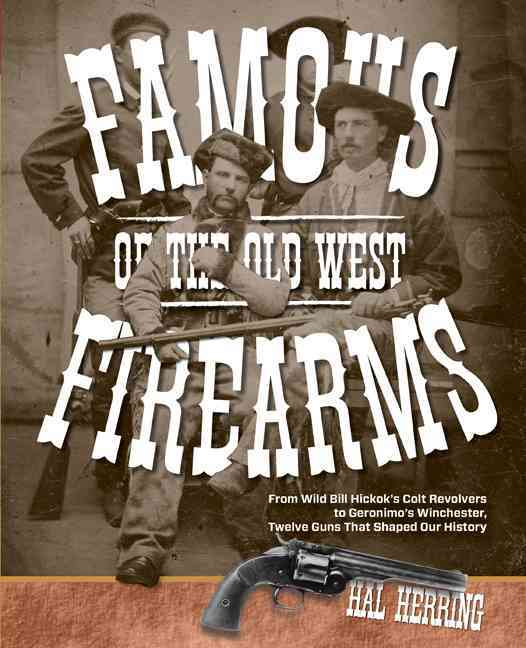 Famous Firearms of the Old West By Herring, Hal